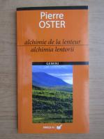 Pierre Oster - Alchimia lentorii (editie bilingva)