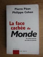 Anticariat: Pierre Pean - La face cachee du Monde. Du contre-pouvoir aux abus de pouvoir