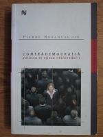 Anticariat: Pierre Rosanvallon - Contrademocratia politica in epoca neincrederii