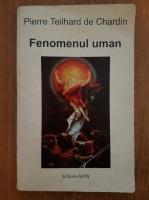 Anticariat: Pierre Teilhard de Chardin - Fenomenul uman