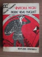 Anticariat: Pierre Vidal-Naquet - Vanatorul negru