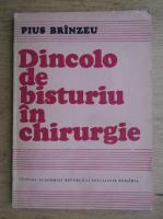 Anticariat: Pius Brinzeu - Dincolo de bisturiu in chirurgie
