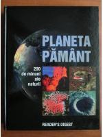Anticariat: Planeta Pamant. 200 de minuni ale naturii (Reader's Digest)