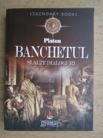 Platon - Banchetul si alte dialoguri