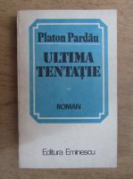 Anticariat: Platon Pardau - Ultima tentatie