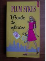 Anticariat: Plum Sykes - Blonde de milioane