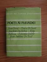 Anticariat: Poeti ai pleiadei. Jean Dorat, Pontus de Tyard, Joachim Du Bellay, Remy Belleau, Estienne Jodelle, Jean-Antoine De Baif