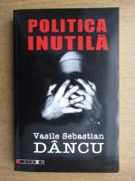 Anticariat: Politica inutila