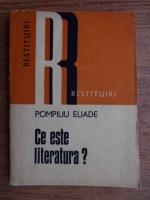 Pompiliu Eliade - Ce este literatura?