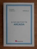 Anticariat: Pompiliu Ionescu - Si noi am fost in Arcadia