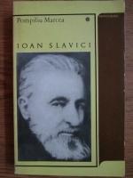 Pompiliu Marcea - Ioan Slavici