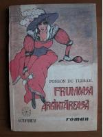 Ponson du Terrail - Frumoasa argintareasa