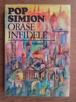 Anticariat: Pop Simion - Orase infidele (volumul 1)