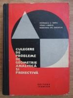 Postelnicu V. Tiberiu, Stoka I. Marius, Vranceanu Gh. Gheorghe - Culegere de probleme de geometrie analitica si proiectiva