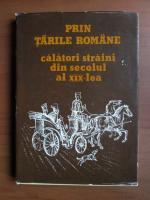 Anticariat: Prin Tarile Romane. Calatori straini din secolul al XIX lea