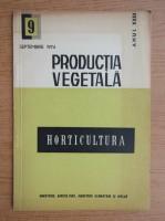 Anticariat: Productia vegetala. Horticultura, anul XXIII, nr. 9, septembrie 1974