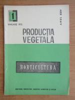 Productia vegetala. Horticultura, anul XXIV, nr. 1, ianuarie 1975