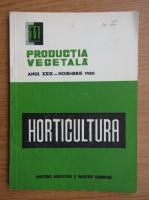 Productia vegetala. Horticultura, anul XXIX, nr. 11, noiembrie 1980