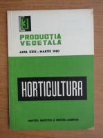 Productia vegetala. Horticultura, anul XXIX, nr. 3, martie 1980