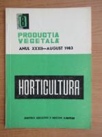 Productia vegetala. Horticultura, anul XXXII, nr. 8, august 1983