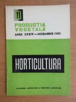 Anticariat: Productia vegetala. Horticultura, anul XXXIV, nr. 11, noiembrie 1985