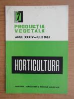 Productia vegetala. Horticultura, anul XXXIV, nr. 7, iulie 1985