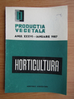 Productia vegetala. Horticultura, anul XXXVI, nr. 1, ianuarie 1987