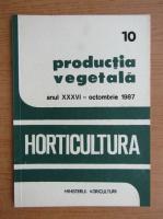 Productia vegetala. Horticultura, anul XXXVI, nr. 10, octombrie 1987
