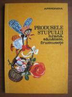 Produsele stupului: Hrana, sanatate, frumusete