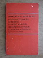 Programul partidului comunist roman de faurire a societatii socialiste multilateral dezvoltate si inaintare a Romaniei spre comunism