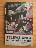 Anticariat: Puiu Corneliu Dumitriu - Televiziunea ieri, azi, maine