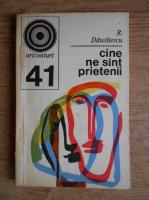 Anticariat: R. Dascalescu - Cine ne sunt prietenii