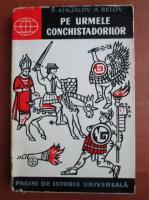 Anticariat: R. Kinjalov, A. Belov - Pe urmele conchistadorilor