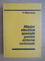 R. Magureanu - Masini electrice speciale pentru sisteme automate