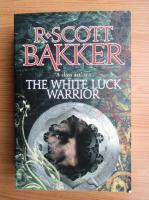 R. Scott Bakker - The white luck warrior