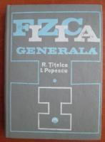 Anticariat: R. Titeica - Fizica generala (volumul 1)