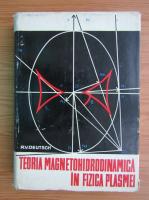 Anticariat: R. V. Deutsch - Teoria magnetohidrodinamica in fizica plasmei