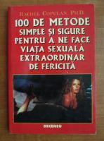 Rachel Copelan - 100 de metode simple si sigure pentru a ne face viata sexuala extraordinar de fericita