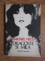 Anticariat: Rachel Field - Dragoste si mila