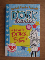 Rachel Renee Russell - Dork diaries. How to dork your diary
