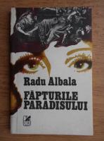 Radu Albala - Fapturile paradisului