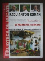 Anticariat: Radu Anton Roman - Banatul si Muntenia colinara. Bucate, vinuri si obiceiuri romanesti