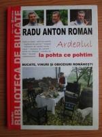 Anticariat: Radu Anton Roman - Biblioteca de bucate. Volumul 2: Ardealul, la pohta ce pohtim