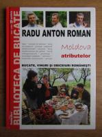 Anticariat: Radu Anton Roman - Moldova atributelor. Bucate, vinuri si obiceiuri romanesti