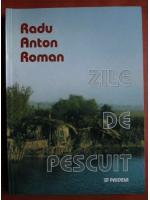 Anticariat: Radu Anton Roman - Zile de pescuit
