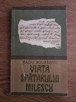 Radu Boureanu - Viata spatarului Milescu