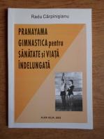 Radu Carpinisianu - Pranayama. Gimnastica pentru sanatate si viata indelungata