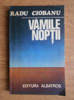 Anticariat: Radu Ciobanu - Vamile noptii