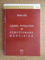 Radu Clit - Cadru totalitar si functionare narcisica