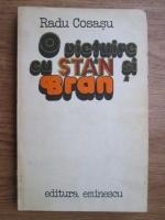 Radu Cosasu - O vietuire cu Stan si Bran